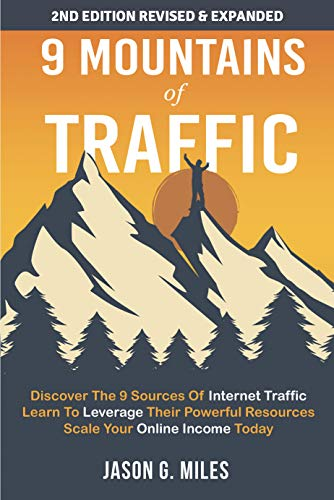 9 Mountains Of Traffic: Discover The 9 Sources Of Internet Traffic | Learn To Leverage Their Powerful Resources | Scale Your Online Income Today