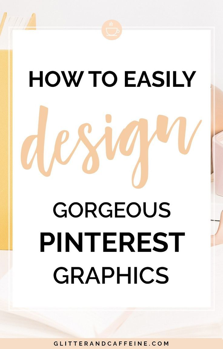 How To Easily Create Gorgeous Pinterest Graphics - Glitter and Caffeine