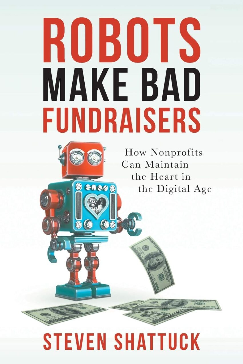 Robots Make Bad Fundraisers: How Nonprofits Can Maintain the Heart in the Digital Age