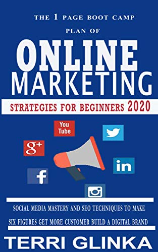The 1 Page Boot Camp Of Online Marketing Strategies 2020 For Beginners: Social Media Mastery and SEO Techniques To Make Six Figure Get More Customer Build A Digital Story Brand Made Simple